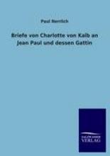 Nerrlich, Paul Briefe von Charlotte von Kalb an Jean Paul und dessen Gattin