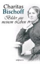 Bischoff, Charitas Bilder aus meinem Leben - Ein Frauenschicksal um die Jahrhundertwende in Hamburg. Autobiographie