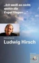 Hirsch, Ludwig Ich weiß es nicht, wohin die Engel fliegen