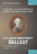 Steiger, Friedemann Er lebte, wie er im Sterben gelebt zu haben wünschte! Christian Fürchtegott Gellert - Band 8