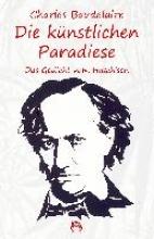 Baudelaire, Charles Die künstlichen Paradiese