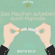 Bolze, Martin Das Rauchen Aufgeben Durch Hypnose