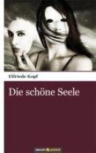Kopf, Elfriede Die schöne Seele