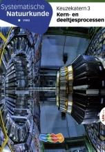 , Systematische Natuurkunde Keuzekatern vwo 3 Kern-en deeltjesprocessen