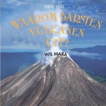 Wil  Mara Waarom barsten vulkanen uit?