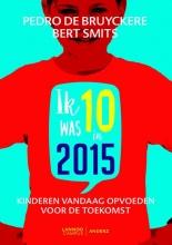 Pedro De Bruyckere, Bert  Smits Ik was 10 in 2015