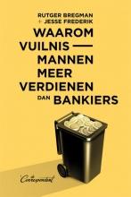 Rutger  Bregman, Jesse  Frederik Waarom vuilnismannen meer verdienen dan bankiers