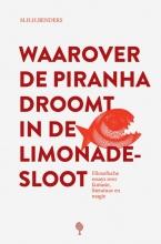 Martijn Benders , Waarover de piranha droomt in de limonadesloot