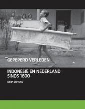 Harm  Stevens Gepeperd verleden. Indië, Indonesië en Nederland 1595-2000
