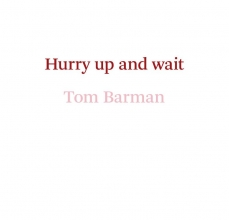 Tom Barman , Tom Barman. Hurry up and wait