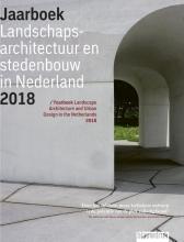 Anne Seghers Mark Hendriks  Martine Bakker  Marieke Berkers  Maarten Ettema  Linde Egberts  Marc Nolden, Jaarboek Landschapsarchitectuur en Stedenbouw in Nederland 2018
