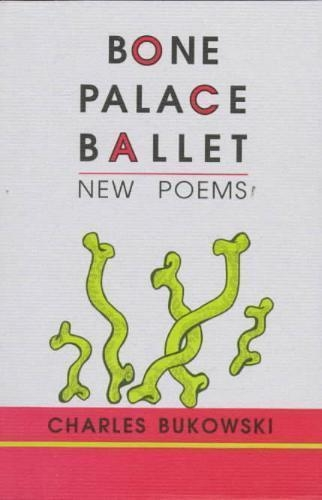 Charles Bukowski,Bone Palace Ballet