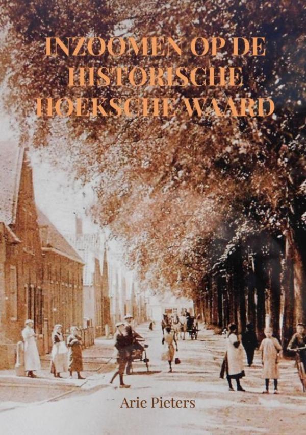 Arie Pieters,Inzoomen op de historische Hoeksche Waard