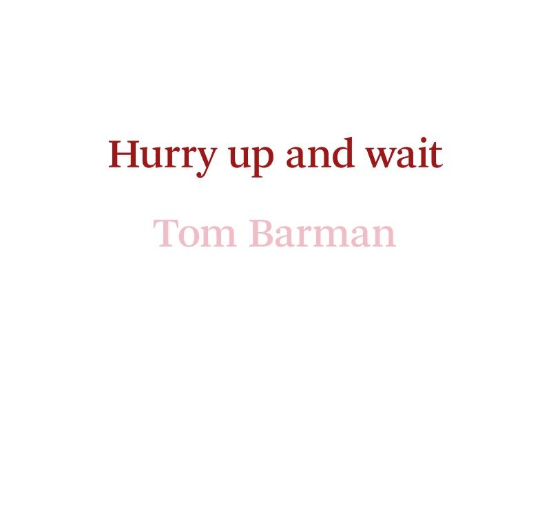 Tom Barman,Hurry up and wait
