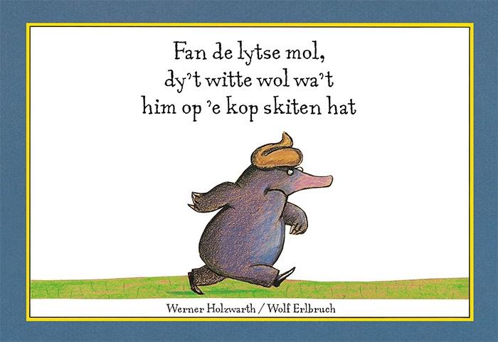 Werner Holzwarth,Fan de lytse mol, dy`t witte wol wa`t him op `e kop skiten hat