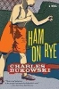 Bukowski, Charles,Ham on Rye
