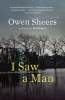 Sheers, Owen,I Saw a Man