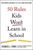 Sykes, Charles J.,50 Rules Kids Won't Learn in School