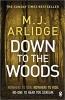 Arlidge, M J,Down to the Woods