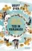 Dyer, Geoff,Sex in Venedig, Tod in Varanasi