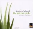 Schmidt, Kathrin,Du stirbst nicht