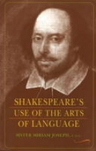 Joseph, Miriam Shakespeare`s Use of the Arts of Language