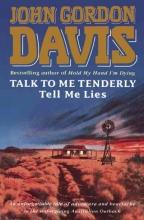 John Gordon Davis Talk to Me Tenderly, Tell Me Lies