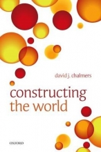 David J. Chalmers Constructing the World