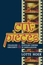 Hoek, Lotte Cut-Pieces - Celluloid Obscenity and Popular Cinema in Bangladesh