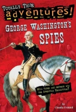 Friddell, Claudia George Washington`s Spies (Totally True Adventures)