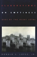 Lopez, Donald S. Elaborations on Emptiness - Uses of the Heart Sutra