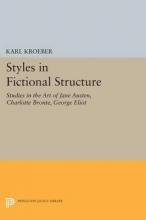Kroeber, Karl Styles in Fictional Structure - Studies in the Art of Jane Austen, Charlotte Bronte, George Eliot