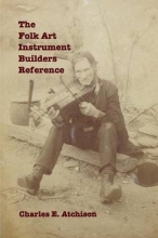 Charles E Atchison The Folk Art Instrument Builders Reference