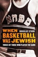 Stark, Douglas When Basketball Was Jewish