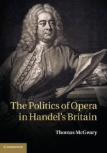 McGeary, Thomas Politics of Opera in Handel`s Britain