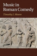 Moore, Timothy J. Music in Roman Comedy