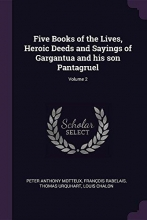 Motteux, Peter Anthony,   Rabelais, Francois,   Urquhart, Thomas Five Books of the Lives, Heroic Deeds and Sayings of Gargantua and His Son Pantagruel; Volume 2
