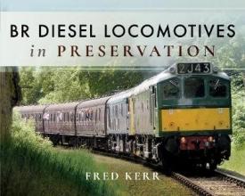 Fred Kerr BR Diesel Locomotives in Preservation