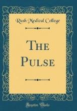 College, Rush Medical College, R: Pulse (Classic Reprint)