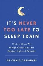 Dr Craig Canapari It`s Never too Late to Sleep Train