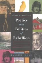 Jouve, Emeline Susan Glaspell`s Poetics and Politics of Rebellion