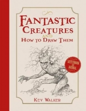 Walker, Kev Fantastic Creatures and How to Draw Them