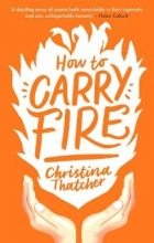 Christina Thatcher How to Carry Fire