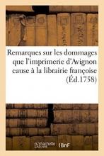 Remarques Sur Les Dommages Que L`Imprimerie D`Avignon Cause a la Librairie Franaoise