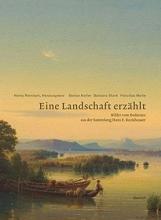 Eine Landschaft erzählt. Bilder vom Bodensee aus der Sammlung Hans E. Rutishauser