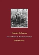 Lohmann, Gerhard Nur im Schatten stehen wärmt nicht