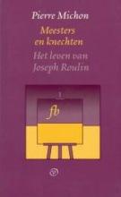 Michon, Pierre Meesters en knechten ; Het leven van Joseph Roulin