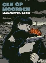 Tardi, Jacques / Manchette, Jean-Patrick Gek op moorden