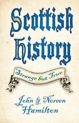 John Hamilton,   Noreen Hamilton,Scottish History: Strange but True