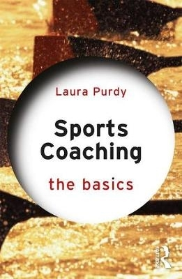 Laura (Edge Hill University, UK) Purdy,Sports Coaching: The Basics